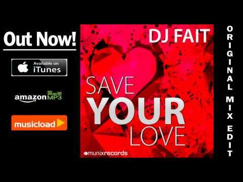 Dj Fait - Save Your Love (Original Mix Edit) /// VÖ: 04.04.2014