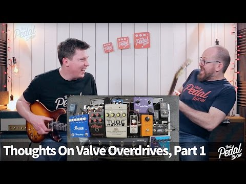 That Pedal Show – Thoughts On Valve Overdrive Pedals, Part 1