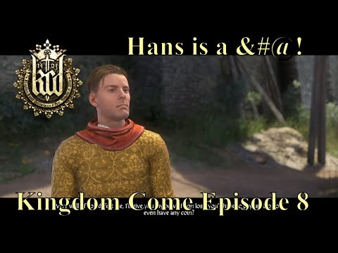 Kingdom Come: Deliverance - Episode 8 - Hans is a *$%^ - Parental Advisory (Bad Language)