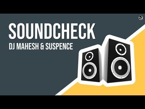 SOUNDCHECK - DJ MAHESH & SUSPENCE