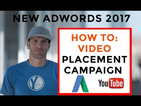 How To Create A YouTube Video Placement Ad On The New Adwords Platform  2017