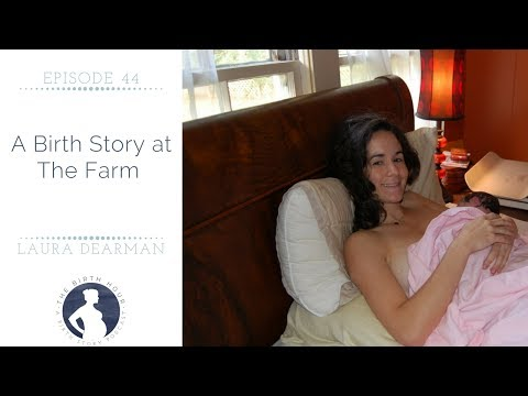 44| A Birth Story at The Farm, founded by Ina May Gaskin and The Farm Midwives - Laura Dearman