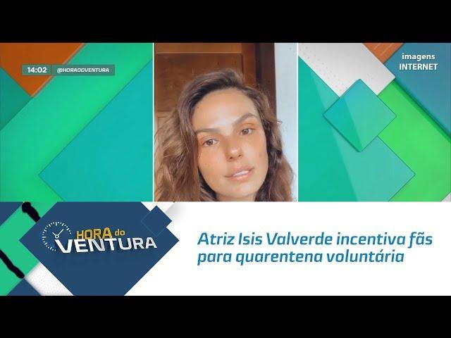 Atriz Isis Valverde incentiva fãs para quarentena voluntária - Bloco 01