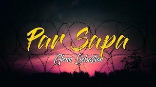 Download lagu Par Sapa Glenn Sebastian MP3