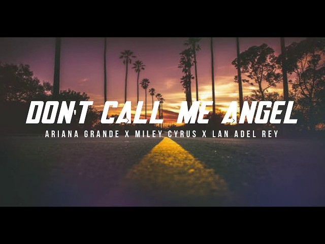 Ariana Grande, Miley Cyrus, Lana Del Rey - Don't Call Me Angel (video lyrics)