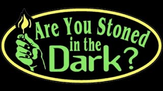 Are You Stoned in The Dark Intro