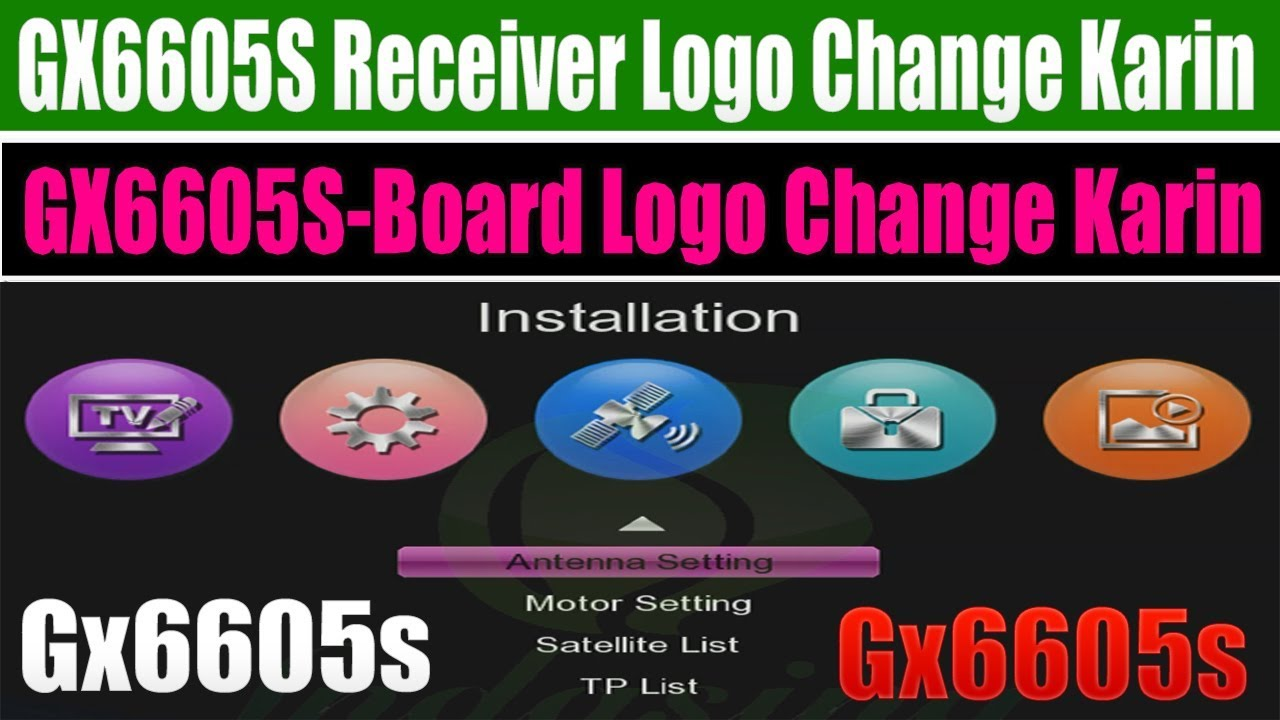 ALL GX6605S RECEIVER LOGO CHANGE & GX6605S BOARD LOGO CHANGE KARIN
