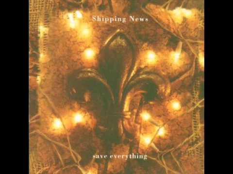 Shipping News - Save everything