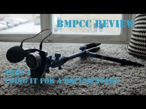 BMPCC - Part 4/9 - Using it for a Documentary