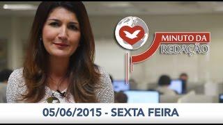 Minuto da Redação - 05/06/2015