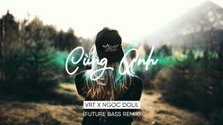 Cùng Anh - Ngọc Dolil ( VRT Remix ) 1 Hour Vesion   KUM LYRICS thumbnail