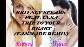 Britney Spears feat. Inna - Trip To Your Heart (Fanmade Remix)