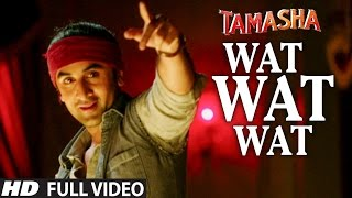 WAT WAT WAT full VIDEO song | Tamasha Movie  Songs 2015 | Ranbir Kapoor, Deepika Padukone | T-series(Tamasha Movie Songs 2015 →T-Series presents official 'Wat Wat Wat' Full VIDEO Song in the voice of Arijit Singh & Shashwat Singh from Bollywood movie ..., 2015-12-08T15:00:01.000Z)