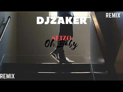 DjZaker Oh Baby Seizo Remix