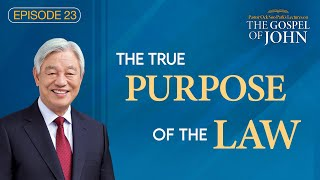 (Ep. 23) Lectures on the Gospel of John : The True Purpose of the Law
