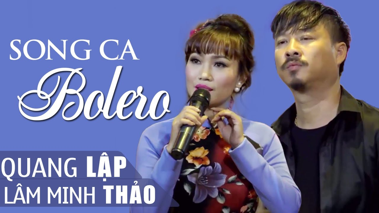 Quang Lập Lâm Minh Thảo – Tuyệt Đỉnh Song Ca Nhạc Vàng Bolero GIỌNG CA ĐỂ ĐỜI