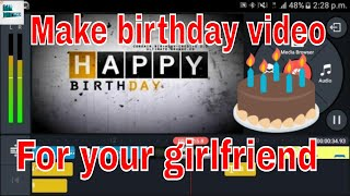 How to make birthday video for your girlfriend | kinemaster tutorial Birthday wishes| Birthday song