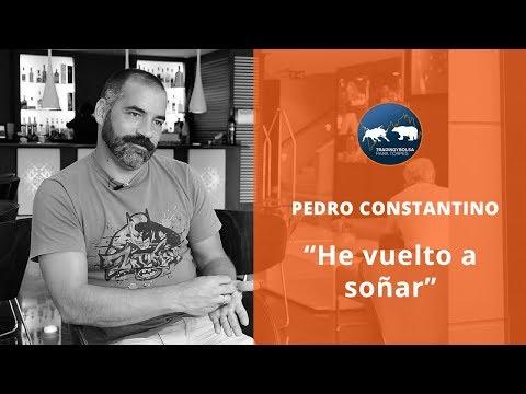"""Pedro Constantino - Con el Trading """"HE VUELTO A SOÑAR"""""""