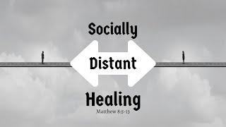 Socially Distant Healing (Matthew 8:5-13)