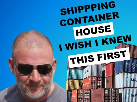 Shipping Container House- What I Wish I Knew