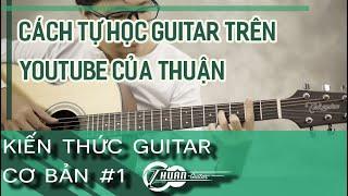 Kiến thức Guitar cơ bản #1 | Hướng dẫn CÁCH TỰ HỌC GUITAR MIỄN PHÍ trên Youtube của Thuận