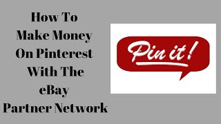 How To Make Money On Pinterest With The Ebay Partner Network