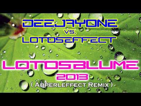 DeeJayOne vs. Lotoseffect - Lotosblume 2013 (Abperleffect Remix )