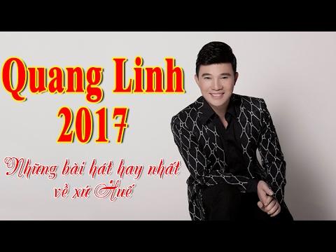 Nhạc Huế Quang Linh 2017 | Những Ca Khúc Hay Nhất Của Quang Linh Hát Về Huế 2017