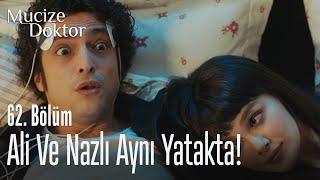 Ali ve Nazlı aynı yatakta! - Mucize Doktor 62. Bölüm