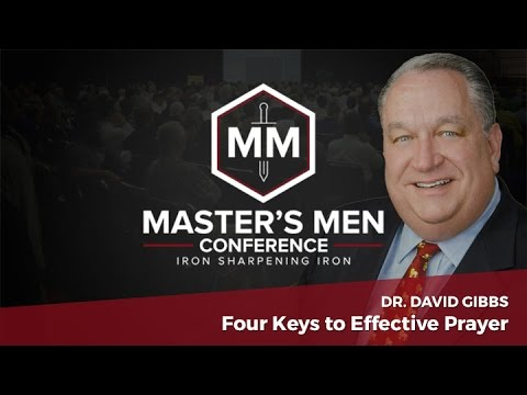 """Four Keys to Effective Prayer"" – Dr. David Gibbs, Jr."