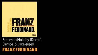 Watch Franz Ferdinand Better On Holiday video
