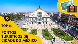 10 pontos turisticos mais visitados da Cidade do México