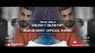 Arsız Bela   Gelmeyi Bilmeyen  Remix 2019