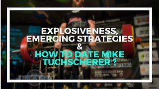 Explosiveness, Emerging Strategies, and How to Get a Date with Mike Tuchscherer