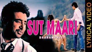 SUT MAARI || DHARAMPREET || LYRICAL VIDEO || New Punjabi Sad Songs 2016