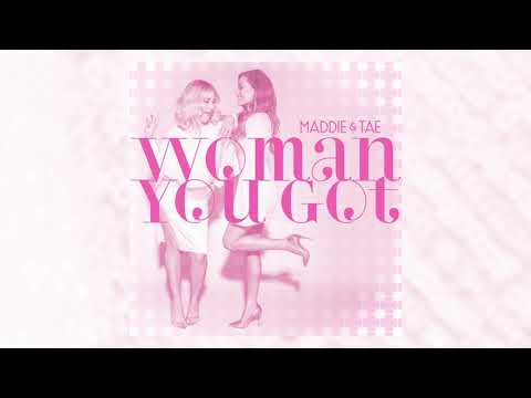 Maddie & Tae - Woman You Got (Official Audio)