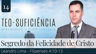 14. O Segredo da Felicidade de Cristo (Filipenses 4:10-13) - Leandro Lima