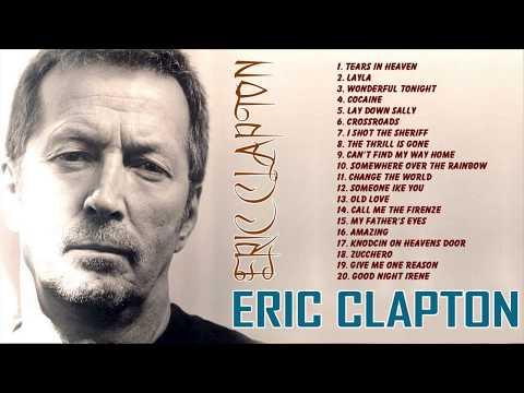 ERIC CLAPTON 20 Best Songs Of ERIC CLAPTON Greatest Hits Album 2017