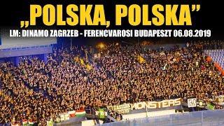 """""""POLSKA, POLSKA"""" - LM: Dinamo Zagrzeb – Ferencvárosi Budapeszt 06.08.2019"""