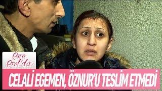 Celali Egemen, Öznur Çoban39;ı teslim etmedi - Esra Erol39;da 22 Ocak 2019