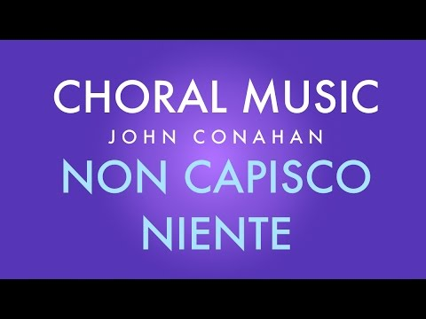 NON CASPISCO NIENTE  John Conahan SATB a cappella
