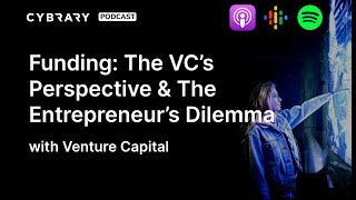 Funding: The VC's Perspective & The Entrepreneur's Dilemma | The Cybrary Podcast Ep. 52
