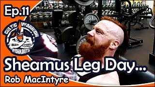 Celtic Warrior Workouts: Ep.011 Sheamus Leg Day with Rob MacIntyre...