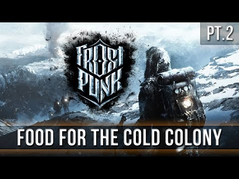 FROSTPUNK - Food for the Cold Colony [Pt.2]