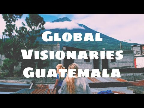 Global Visionaries- Guatemala June 2017
