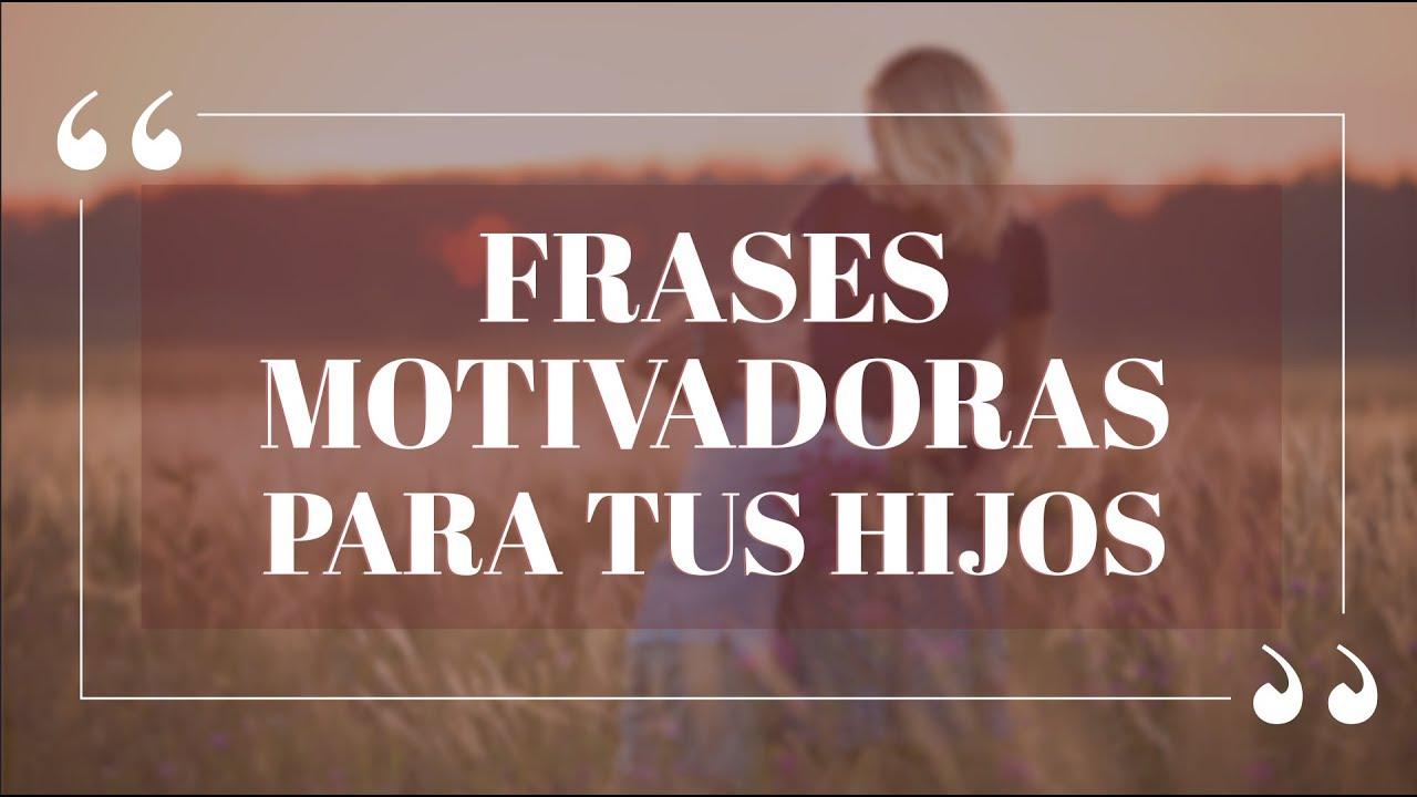 Frases Motivadoras Para Tus Hijos