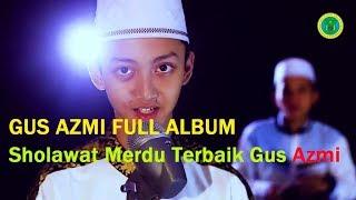Download Mp3 Gus Azmi Full Album - Sholawat Merdu Terbaik Gus Azmi