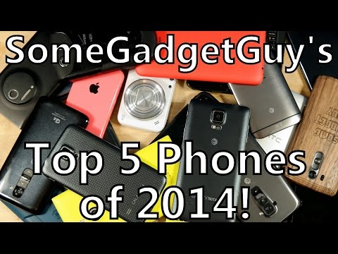 SomeGadgetGuy's Top 5 Smartphones Of 2014!
