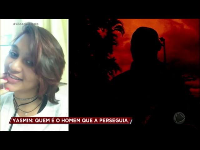 Caso Yasmin: homem estaria seguindo jovem antes do desaparecimento