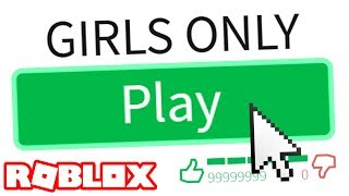 GIRLS ONLY ROBLOX GAME?